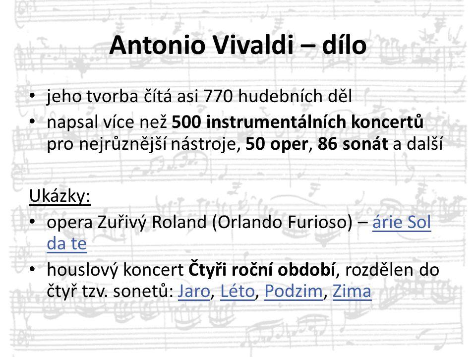 Antonio Vivaldi – dílo jeho tvorba čítá asi 770 hudebních děl napsal více než 500 instrumentálních koncertů pro nejrůznější nástroje, 50 oper, 86 soná