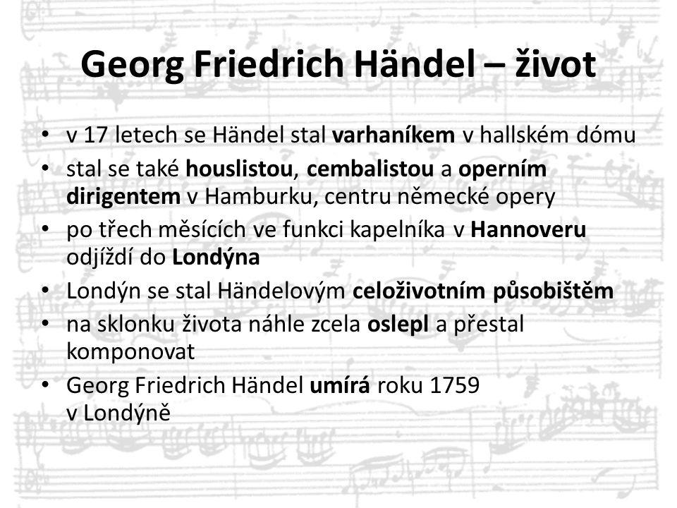 Georg Friedrich Händel – život v 17 letech se Händel stal varhaníkem v hallském dómu stal se také houslistou, cembalistou a operním dirigentem v Hambu