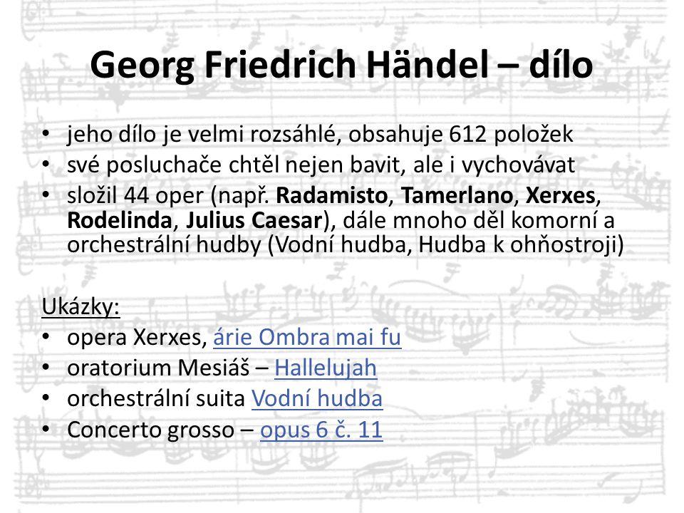 Georg Friedrich Händel – dílo jeho dílo je velmi rozsáhlé, obsahuje 612 položek své posluchače chtěl nejen bavit, ale i vychovávat složil 44 oper (nap