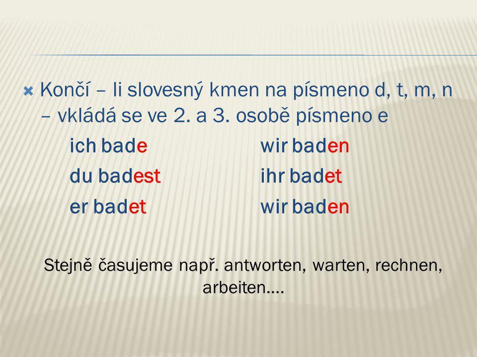  Končí – li slovesný kmen na písmeno d, t, m, n – vkládá se ve 2.