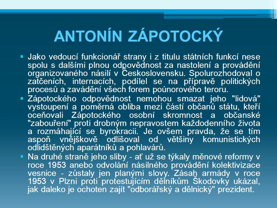 ANTONÍN ZÁPOTOCKÝ  Jako vedoucí funkcionář strany i z titulu státních funkcí nese spolu s dalšími plnou odpovědnost za nastolení a provádění organizovaného násilí v Československu.