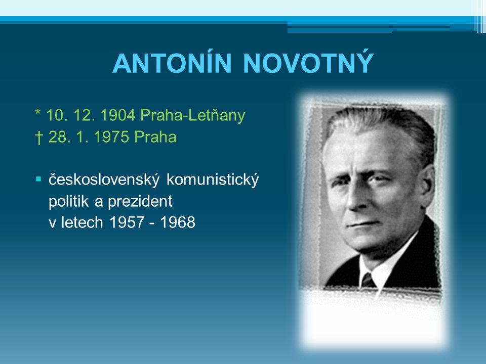 ANTONÍN NOVOTNÝ * 10.12. 1904 Praha-Letňany † 28.