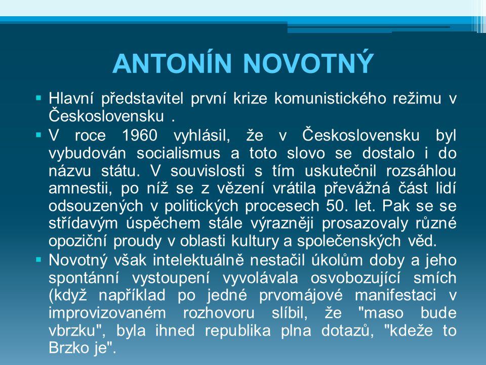 ANTONÍN NOVOTNÝ  Hlavní představitel první krize komunistického režimu v Československu.