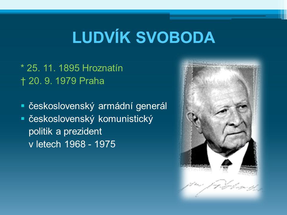LUDVÍK SVOBODA * 25.11. 1895 Hroznatín † 20. 9.