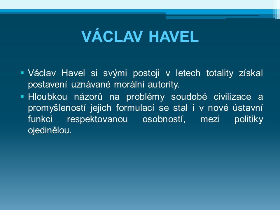 VÁCLAV HAVEL  Václav Havel si svými postoji v letech totality získal postavení uznávané morální autority.