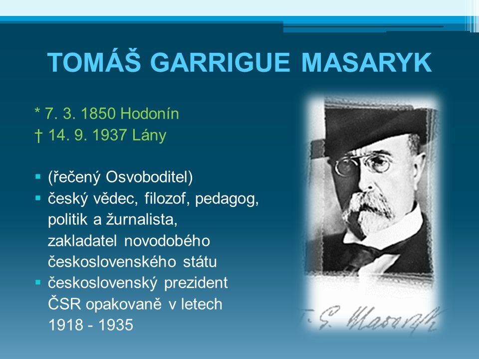 TOMÁŠ GARRIGUE MASARYK * 7.3. 1850 Hodonín † 14. 9.