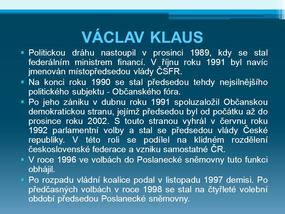 VÁCLAV KLAUS  Politickou dráhu nastoupil v prosinci 1989, kdy se stal federálním ministrem financí.