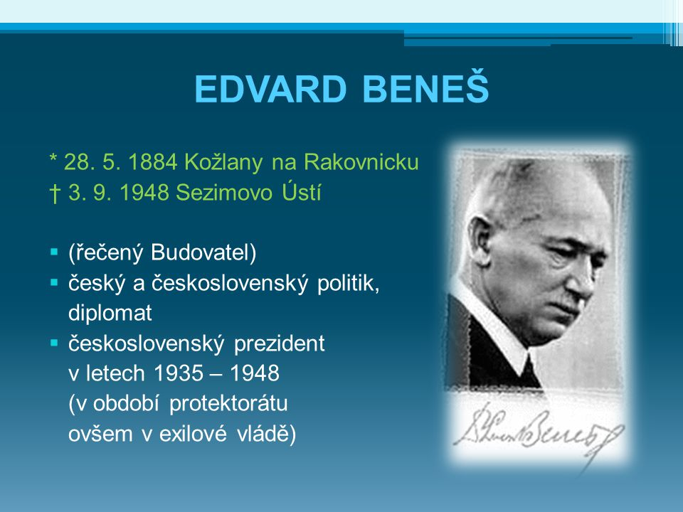 EDVARD BENEŠ  Až příliš vycházel z úvahy, že Československo se může stát mostem mezi Sovětským svazem a západními demokraciemi a napomoci tak stabilitě v Evropě.
