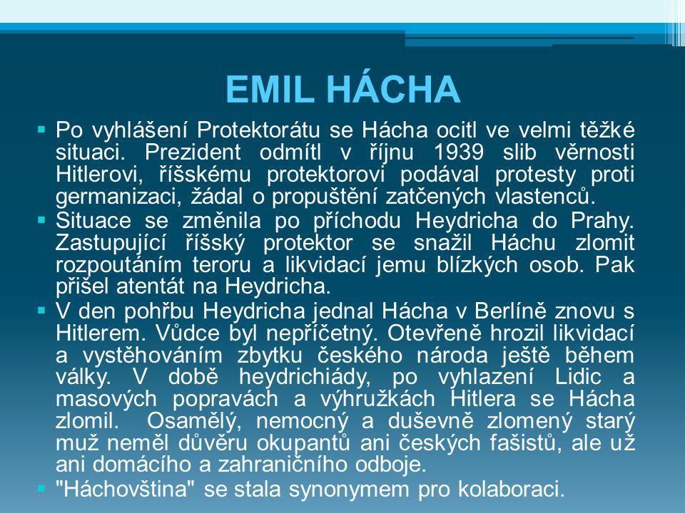 EMIL HÁCHA  Po vyhlášení Protektorátu se Hácha ocitl ve velmi těžké situaci.