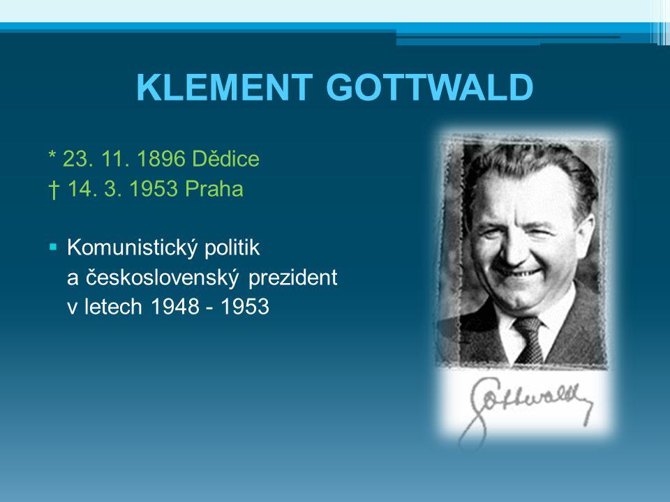 KLEMENT GOTTWALD  Po únoru 1948 byla v Československu pod Gottwaldovým vedením nastolena diktatura, ze které brzy přešel smích i mnohé z těch, kteří 25.