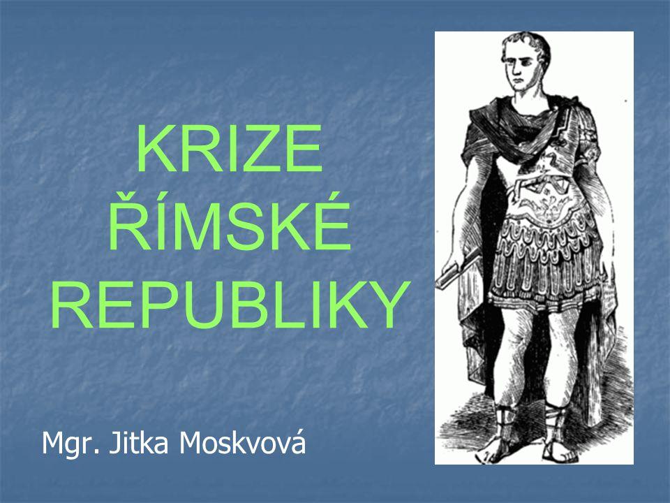 KRIZE ŘÍMSKÉ REPUBLIKY Mgr. Jitka Moskvová