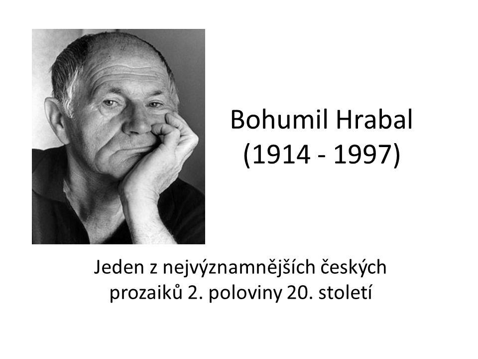 Bohumil Hrabal (1914 - 1997) Jeden z nejvýznamnějších českých prozaiků 2. poloviny 20. století