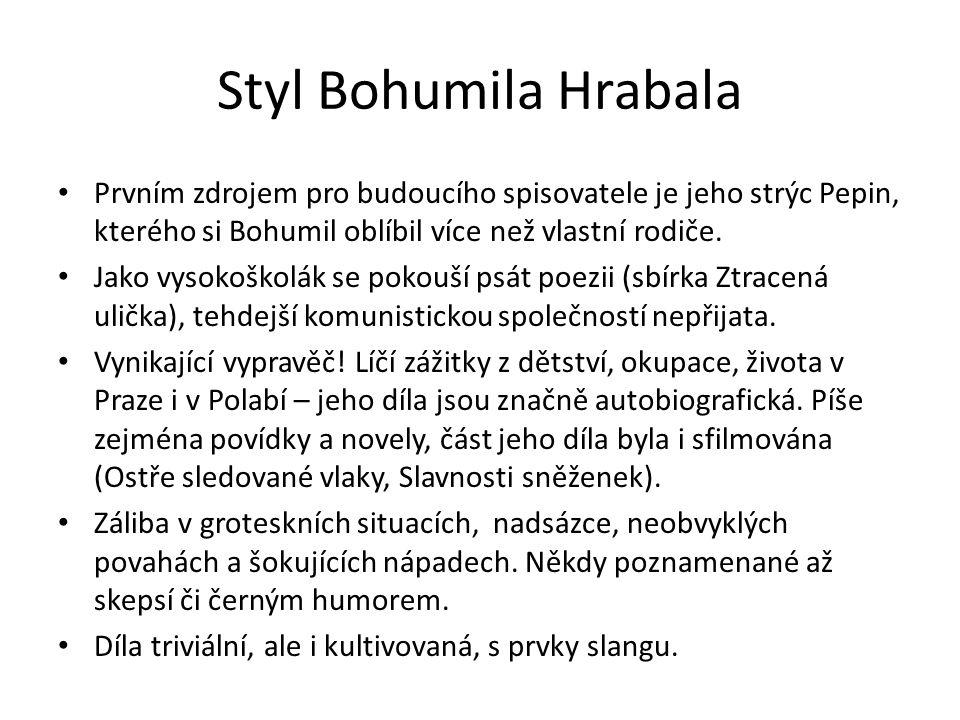 Styl Bohumila Hrabala Prvním zdrojem pro budoucího spisovatele je jeho strýc Pepin, kterého si Bohumil oblíbil více než vlastní rodiče.