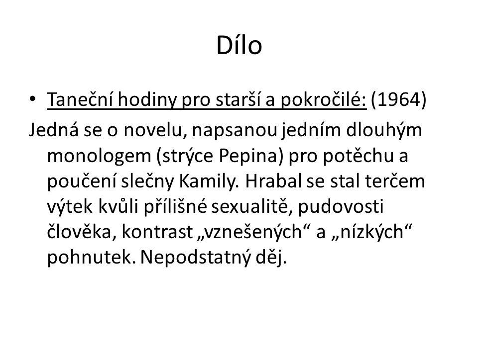 Dílo Taneční hodiny pro starší a pokročilé: (1964) Jedná se o novelu, napsanou jedním dlouhým monologem (strýce Pepina) pro potěchu a poučení slečny Kamily.