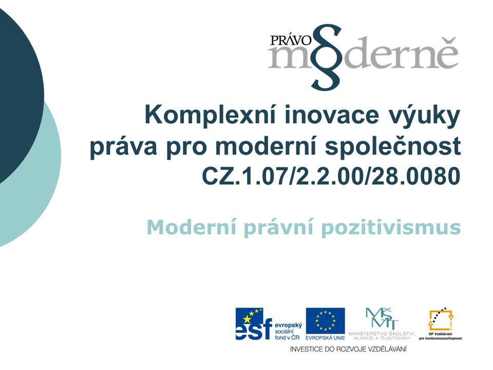 Komplexní inovace výuky práva pro moderní společnost CZ.1.07/2.2.00/28.0080 Moderní právní pozitivismus