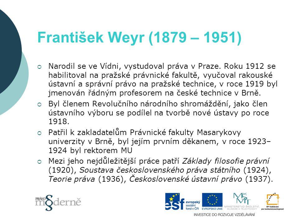 František Weyr (1879 – 1951)  Narodil se ve Vídni, vystudoval práva v Praze.