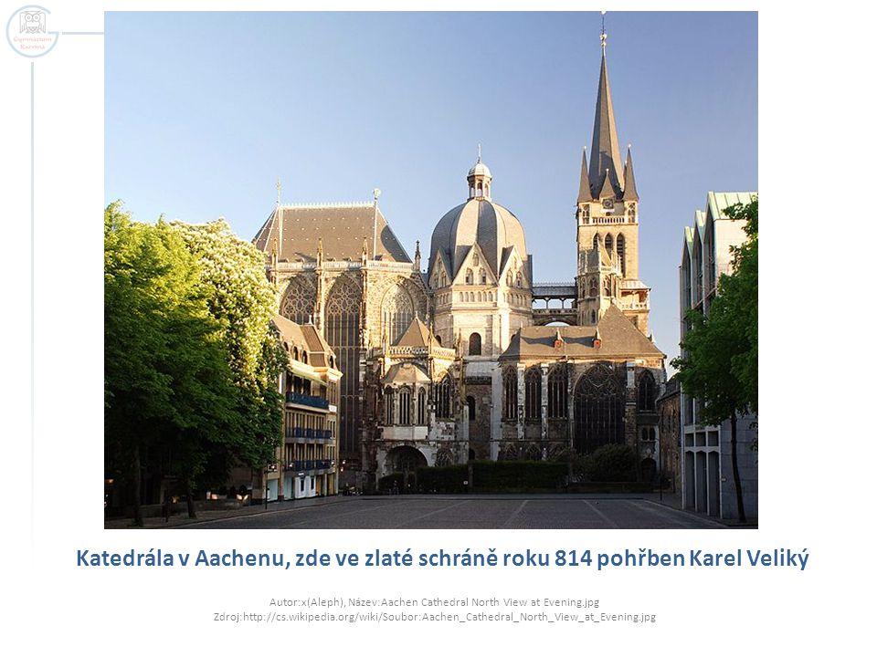 Katedrála v Aachenu, zde ve zlaté schráně roku 814 pohřben Karel Veliký Autor:x(Aleph), Název:Aachen Cathedral North View at Evening.jpg Zdroj:http://