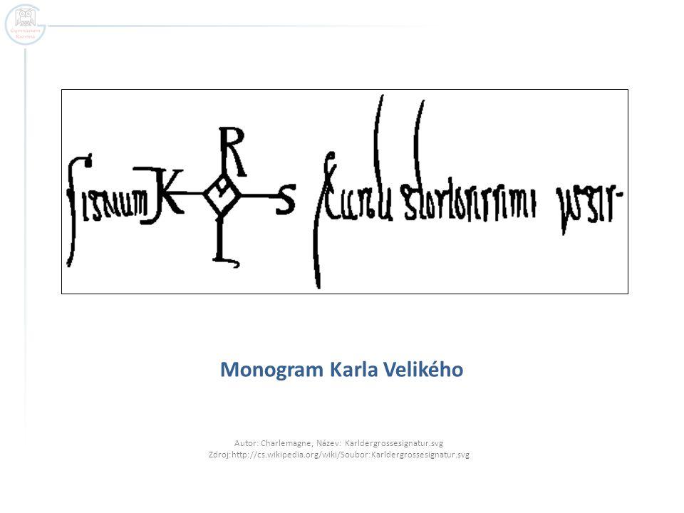 Monogram Karla Velikého Autor: Charlemagne, Název: Karldergrossesignatur.svg Zdroj:http://cs.wikipedia.org/wiki/Soubor:Karldergrossesignatur.svg