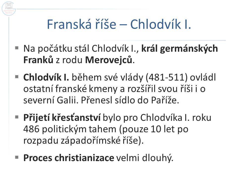Franská říše – Chlodvík I.  Na počátku stál Chlodvík I., král germánských Franků z rodu Merovejců.  Chlodvík I. během své vlády (481-511) ovládl ost