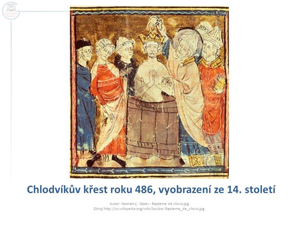 Chlodvíkův křest roku 486, vyobrazení ze 14. století Autor: Neznámý, Název: Bapteme de clovis.jpg Zdroj:http://cs.wikipedia.org/wiki/Soubor:Bapteme_de