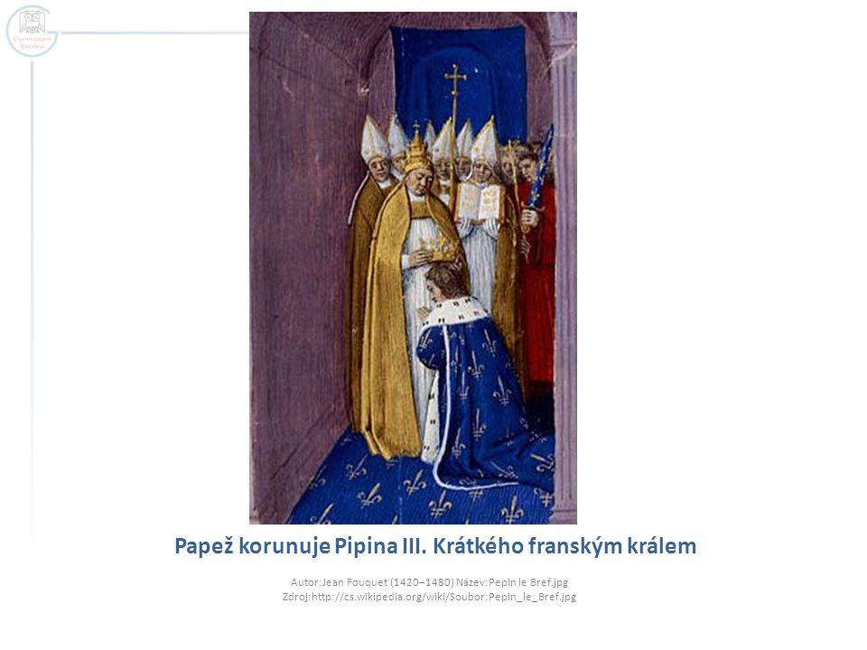 Papež korunuje Pipina III. Krátkého franským králem Autor:Jean Fouquet (1420–1480) Název:Pepin le Bref.jpg Zdroj:http://cs.wikipedia.org/wiki/Soubor:P