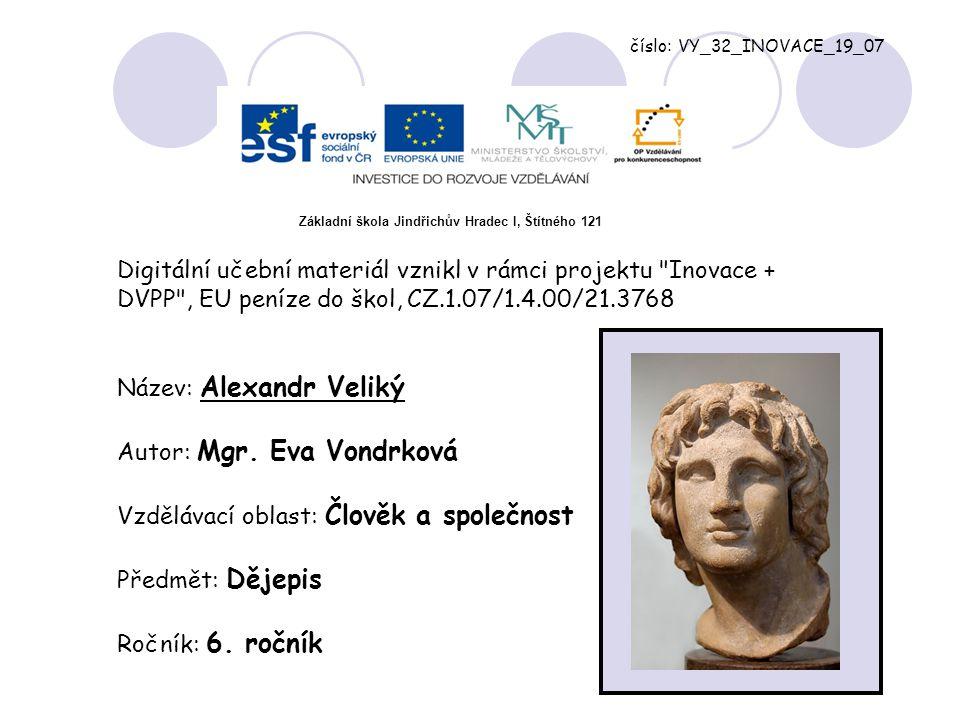 číslo: VY_32_INOVACE_19_07 Digitální učební materiál vznikl v rámci projektu Inovace + DVPP , EU peníze do škol, CZ.1.07/1.4.00/21.3768 Název: Alexandr Veliký Autor: Mgr.