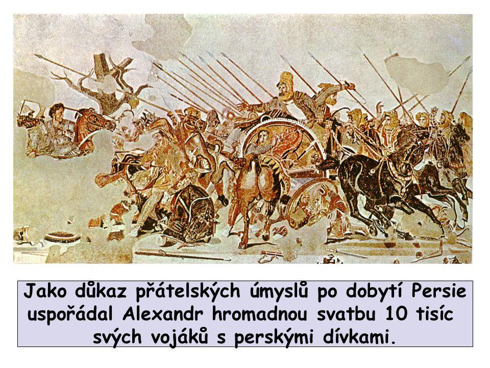 Jako důkaz přátelských úmyslů po dobytí Persie uspořádal Alexandr hromadnou svatbu 10 tisíc svých vojáků s perskými dívkami.
