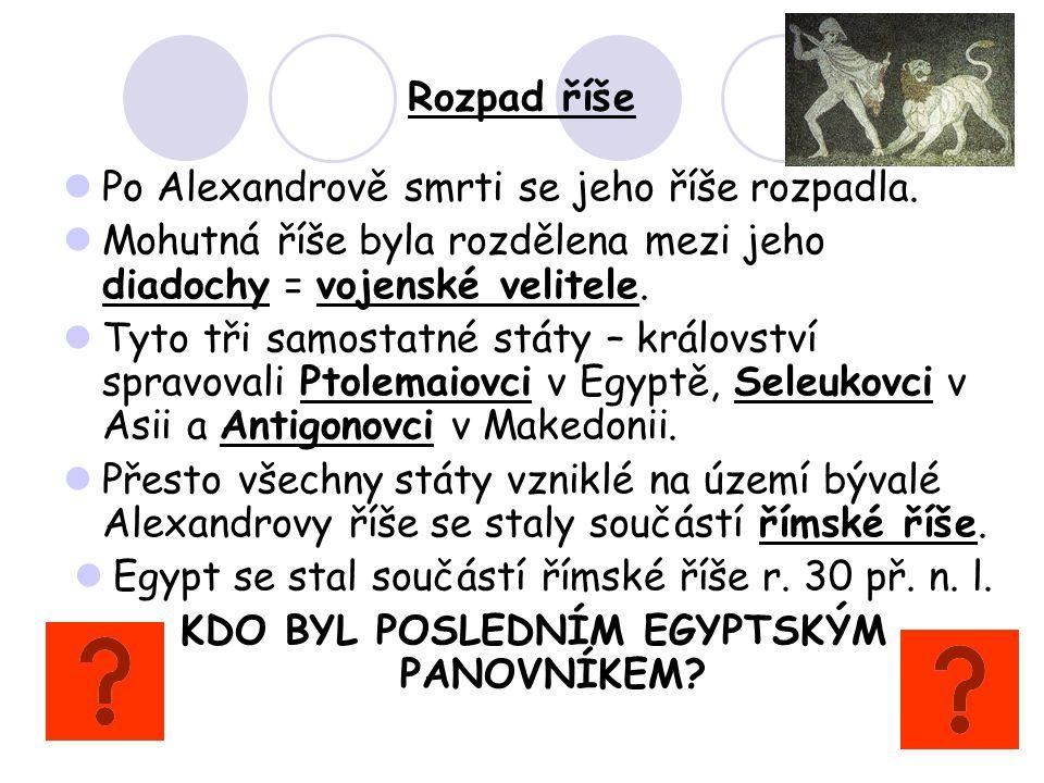 Rozpad říše Po Alexandrově smrti se jeho říše rozpadla.