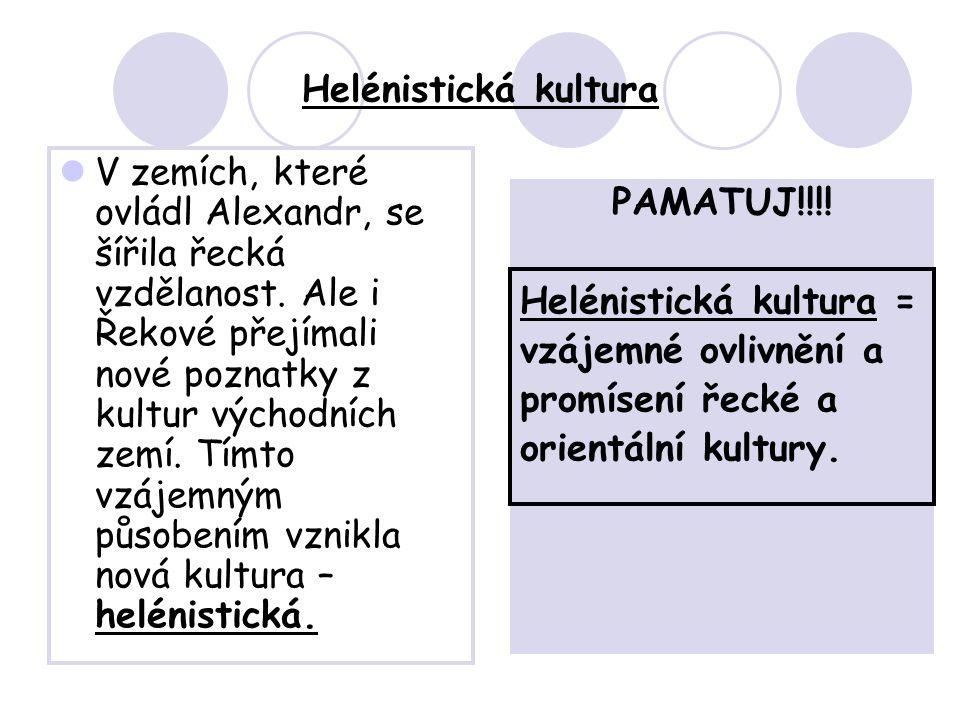 Helénistická kultura V zemích, které ovládl Alexandr, se šířila řecká vzdělanost.
