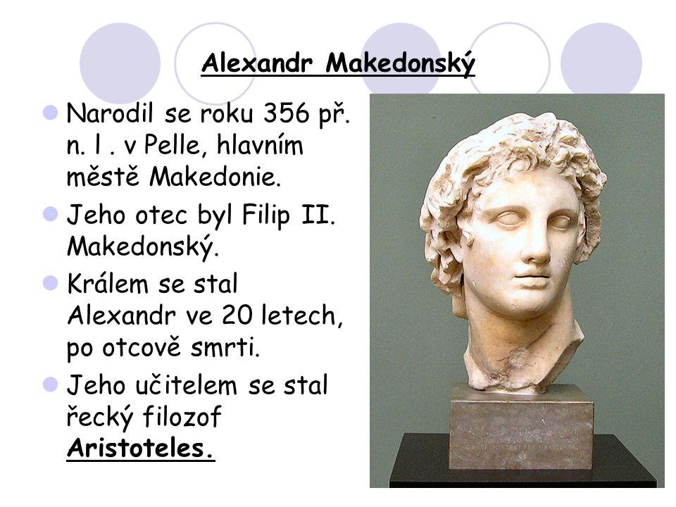 Alexandr Makedonský Narodil se roku 356 př.n. l. v Pelle, hlavním městě Makedonie.