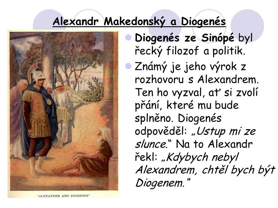 Alexandr Makedonský a Diogenés Diogenés ze Sinópé byl řecký filozof a politik.