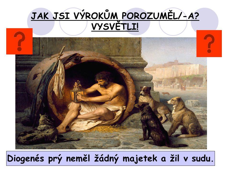 JAK JSI VÝROKŮM POROZUMĚL/-A? VYSVĚTLI! Diogenés prý neměl žádný majetek a žil v sudu.