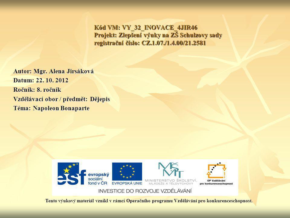 Kód VM: VY_32_INOVACE_4JIR46 Projekt: Zlepšení výuky na ZŠ Schulzovy sady registrační číslo: CZ.1.07./1.4.00/21.2581 Autor: Mgr. Alena Jirsáková Datum