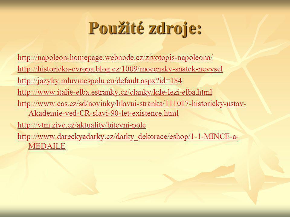 Použité zdroje: http://napoleon-homepage.webnode.cz/zivotopis-napoleona/ http://historicka-evropa.blog.cz/1009/mocensky-snatek-nevysel http://jazyky.m