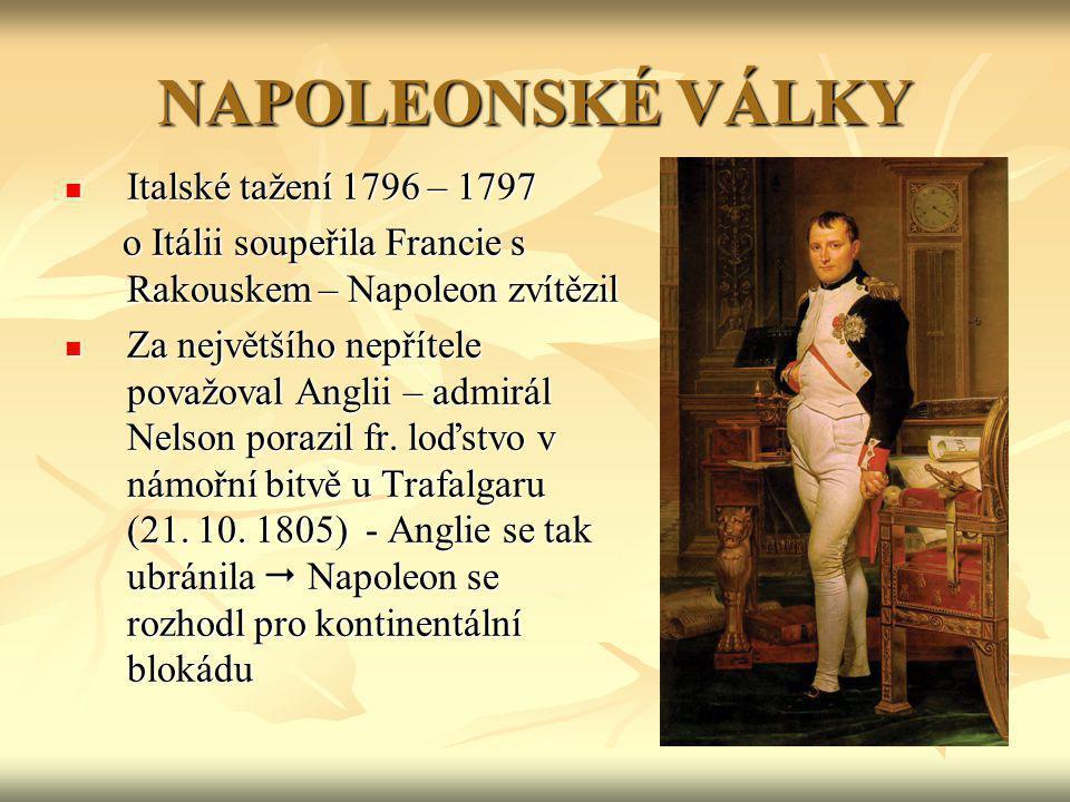 NAPOLEONSKÉ VÁLKY Italské tažení 1796 – 1797 Italské tažení 1796 – 1797 o Itálii soupeřila Francie s Rakouskem – Napoleon zvítězil o Itálii soupeřila