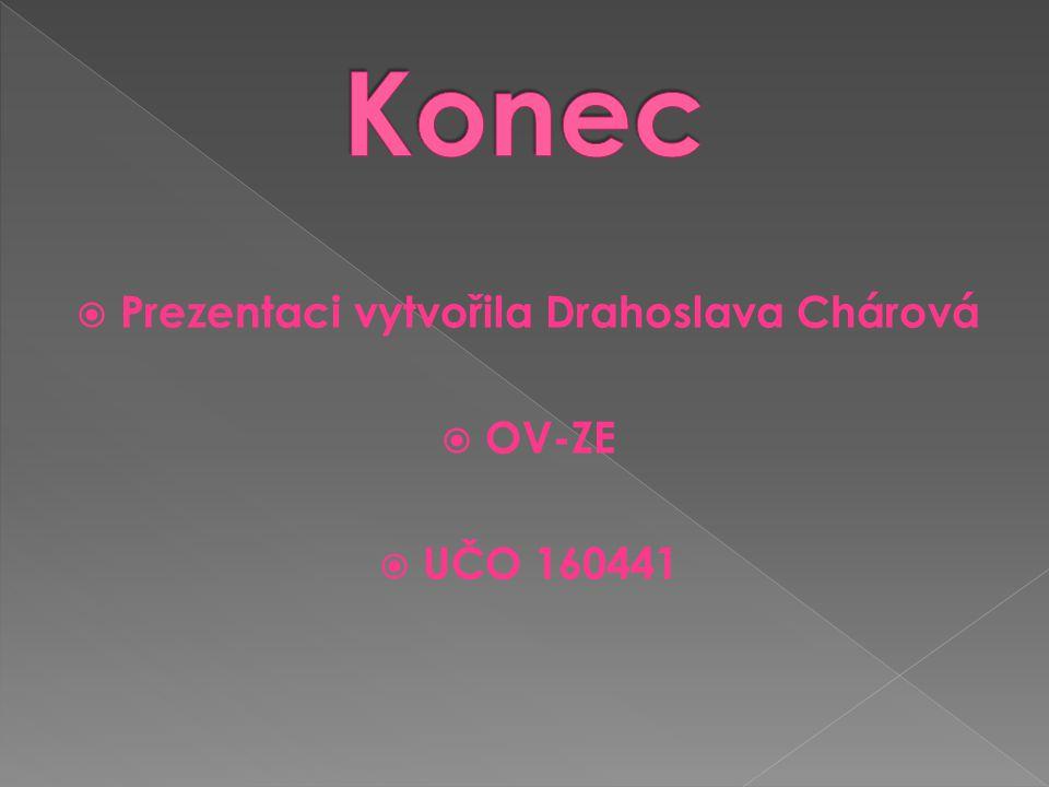  Prezentaci vytvořila Drahoslava Chárová  OV-ZE  UČO 160441