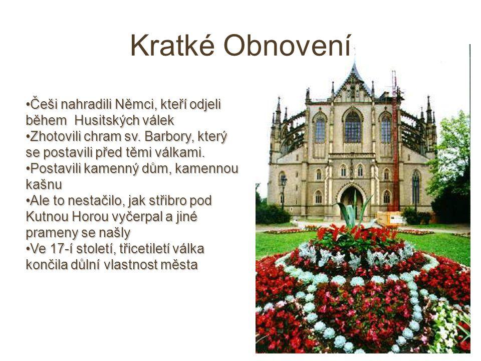 Kratké Obnovení Češi nahradili Němci, kteří odjeli během Husitských válekČeši nahradili Němci, kteří odjeli během Husitských válek Zhotovili chram sv.
