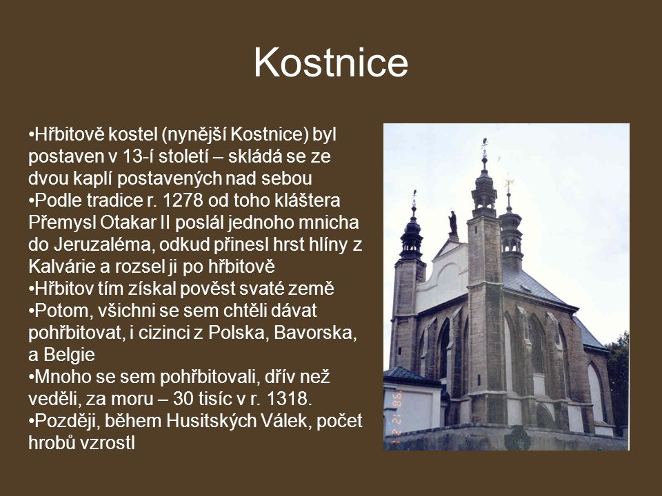 Kostnice Hřbitově kostel (nynější Kostnice) byl postaven v 13-í století – skládá se ze dvou kaplí postavených nad sebou Podle tradice r.