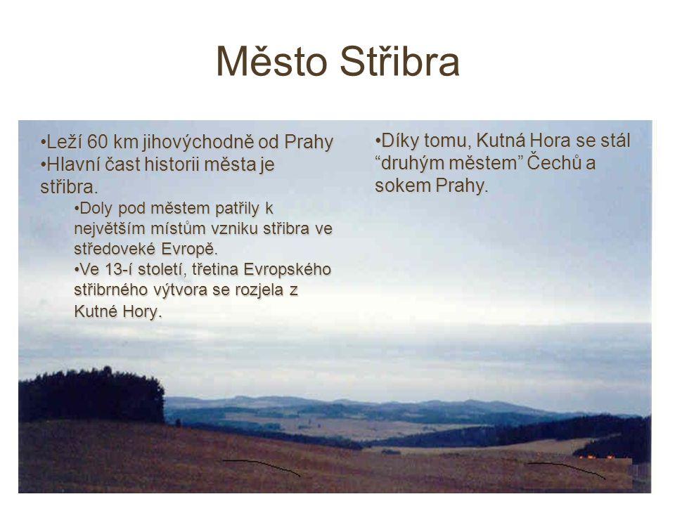 Město Střibra Leží 60 km jihovýchodně od PrahyLeží 60 km jihovýchodně od Prahy Hlavní čast historii města je střibra.Hlavní čast historii města je střibra.