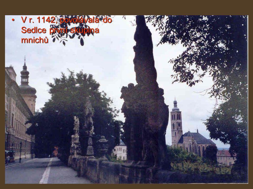 V r. 1142, povolávala do Sedlce první skupina mnichůV r.