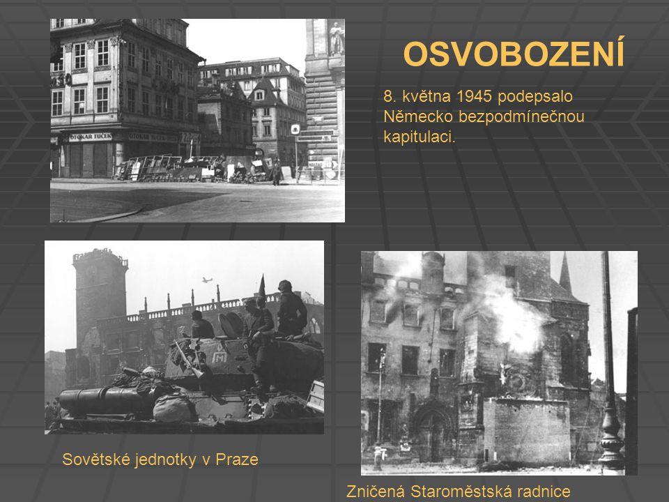 Zničená Staroměstská radnice OSVOBOZENÍ 8. května 1945 podepsalo Německo bezpodmínečnou kapitulaci. Sovětské jednotky v Praze