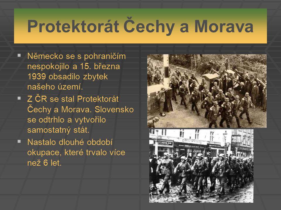 Protektorát Čechy a Morava   Německo se s pohraničím nespokojilo a 15. března 1939 obsadilo zbytek našeho území.   Z ČR se stal Protektorát Čechy