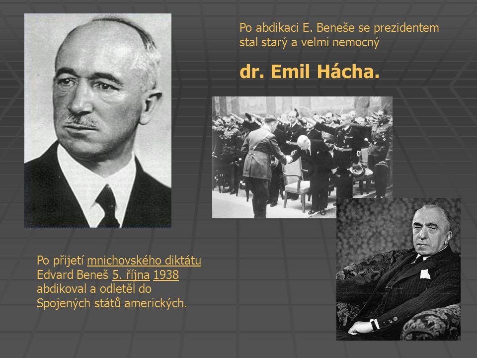 Po přijetí mnichovského diktátu Edvard Beneš 5. října 1938 abdikoval a odletěl do Spojených států amerických.mnichovského diktátu5. října1938 Po abdik