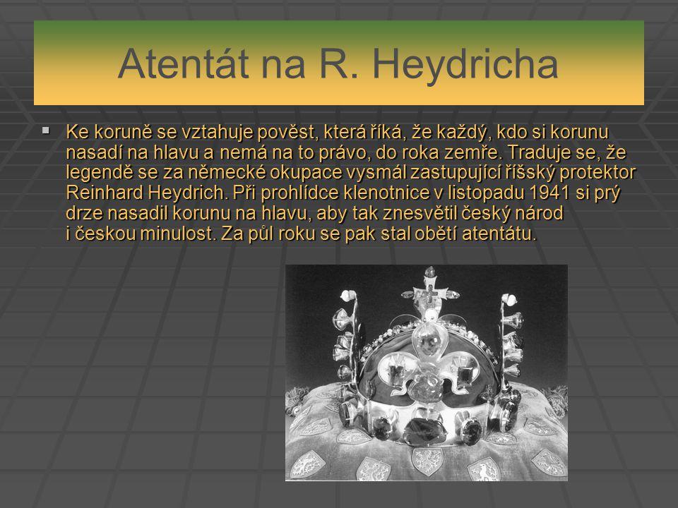 Atentát na R. Heydricha  Ke koruně se vztahuje pověst, která říká, že každý, kdo si korunu nasadí na hlavu a nemá na to právo, do roka zemře. Traduje