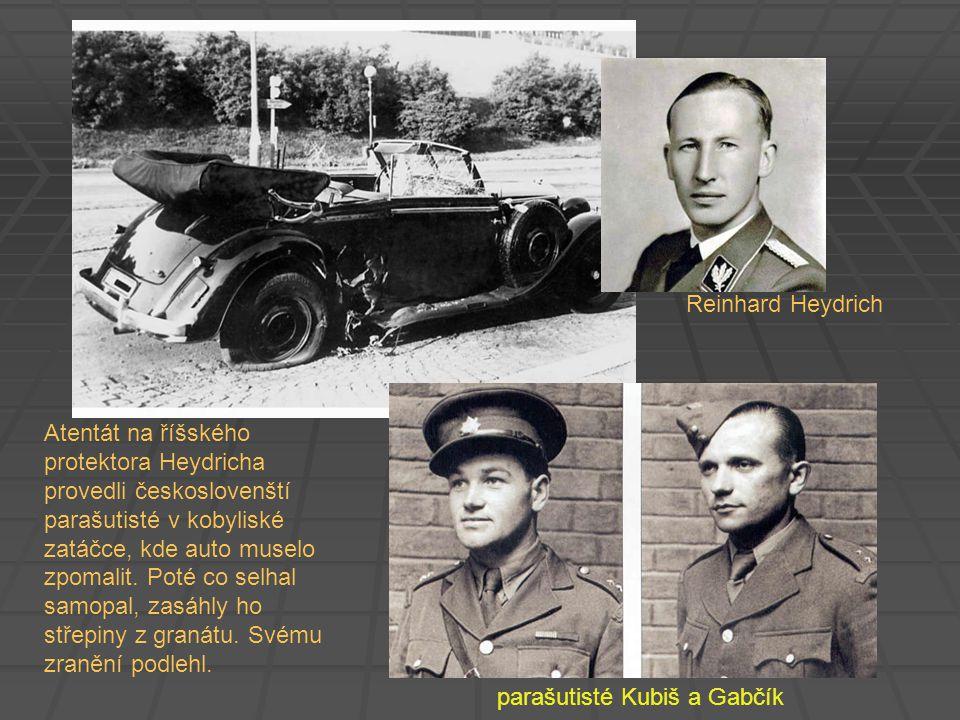 parašutisté Kubiš a Gabčík Reinhard Heydrich Atentát na říšského protektora Heydricha provedli českoslovenští parašutisté v kobyliské zatáčce, kde aut