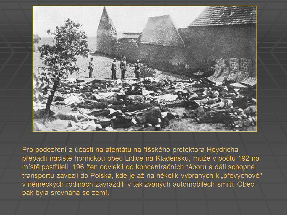 Pro podezření z účasti na atentátu na říšského protektora Heydricha přepadli nacisté hornickou obec Lidice na Kladensku, muže v počtu 192 na místě pos