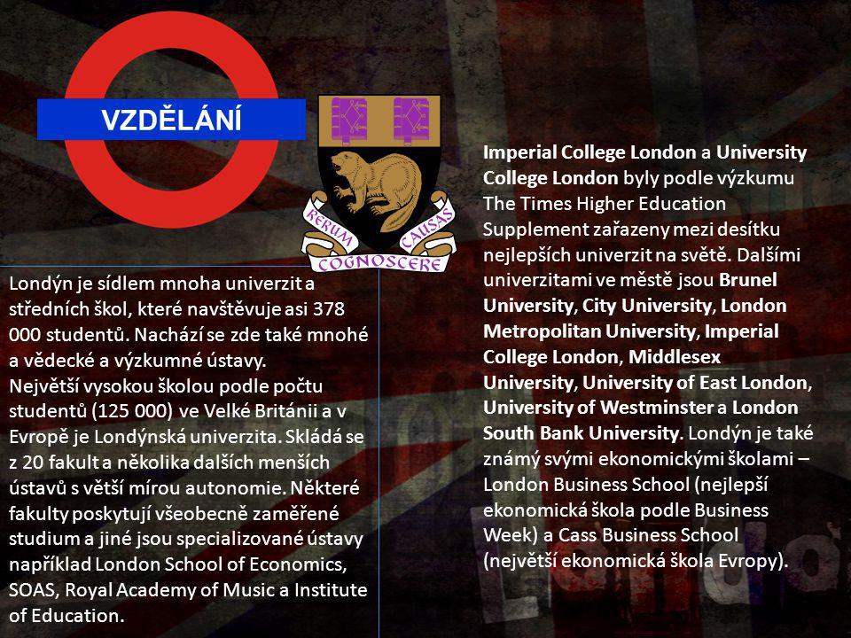 VZDĚLÁNÍ Londýn je sídlem mnoha univerzit a středních škol, které navštěvuje asi 378 000 studentů. Nachází se zde také mnohé a vědecké a výzkumné ústa