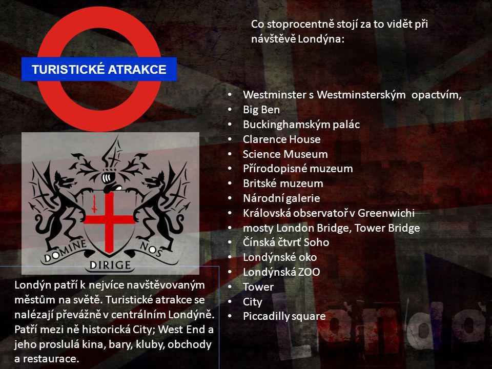 TURISTICKÉ ATRAKCE Londýn patří k nejvíce navštěvovaným městům na světě. Turistické atrakce se nalézají převážně v centrálním Londýně. Patří mezi ně h