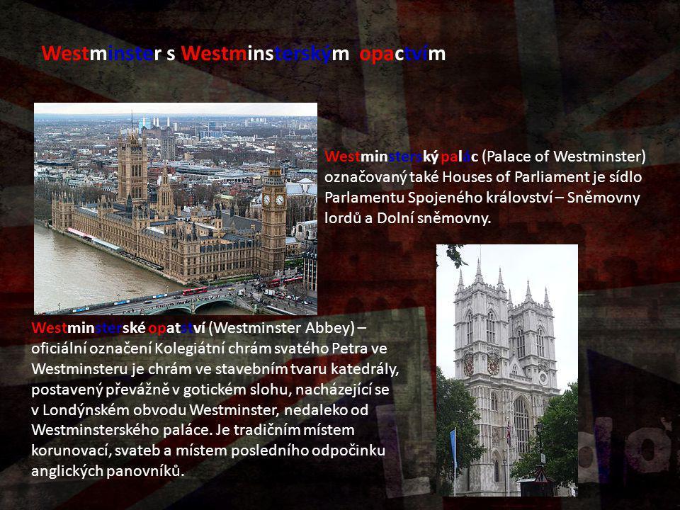 Westminster s Westminsterským opactvím Westminsterský palác (Palace of Westminster) označovaný také Houses of Parliament je sídlo Parlamentu Spojeného