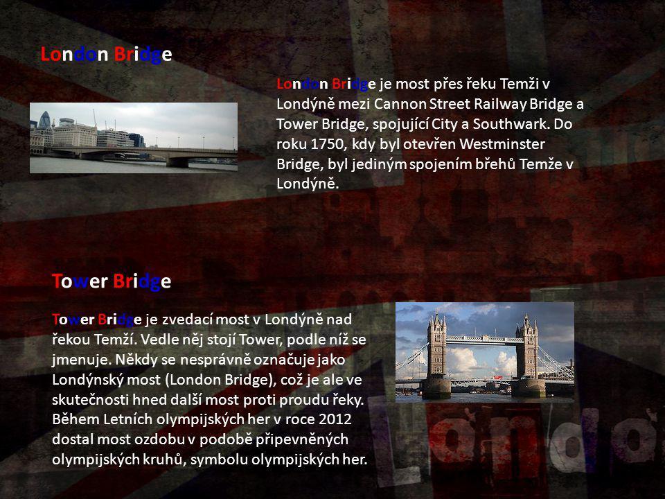 London Bridge London Bridge je most přes řeku Temži v Londýně mezi Cannon Street Railway Bridge a Tower Bridge, spojující City a Southwark. Do roku 17